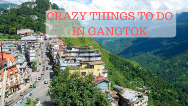 Crazy Things to Do in Gangtok