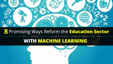 Promising Ways Revolutionize Education Sector with Machine Learning